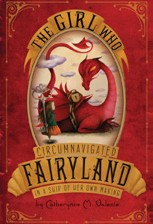 The Girl Who Circumnavigated Fairyland In A Ship Of Her Own Making by Catherynne M Valente